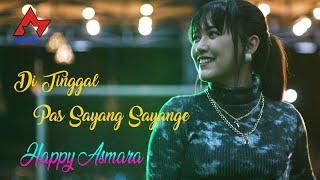 Download lagu Happy Asmara Ditinggal Pas Sayang Sayange Mp3