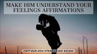 Make Him Understand Your Feelings - Affirmations Audio