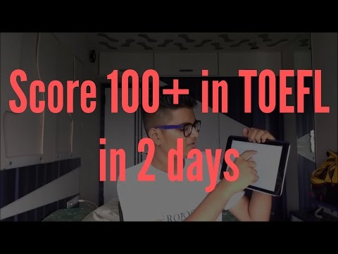 How to study for TOEFL in just 48 hours and score 100+ on 120