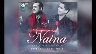 NAINA | Video Song | Rahat Fateh Ali Khan | Ankit Tiwari (AT)  | 2018 Latest Songs .