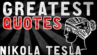 Nikola Tesla - GREATEST QUOTES