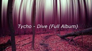 Tycho   Dive (Full Album)