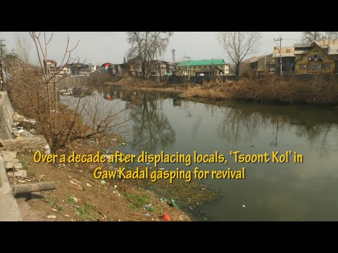 Over a decade after displacing locals, 'Tsoont Kol' in Gaw Kadal gasping for revival