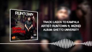 Lagos to Kampala (Official Audio) - Runtown ft. Wizkid | Ghetto University