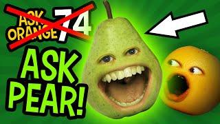The Annoying Orange - Ask Orange #74: Ask Pear!!