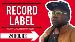 How to Start a Record Label in 24 hours or Less