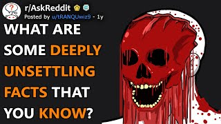 What Are Some Deeply Unsettling Facts That You Know? (r/AskReddit)