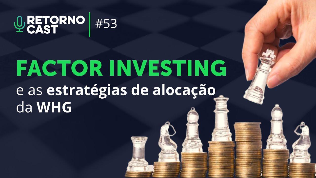 Factor Investing e as estratégias de alocação com Daniel Gewehr da WHG | Retornocast #53