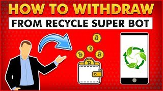How to Withdraw From Recycle Super Bot