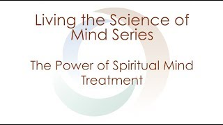 Living the Science of Mind - The Power of Spiritual Mind Treatment   Agape