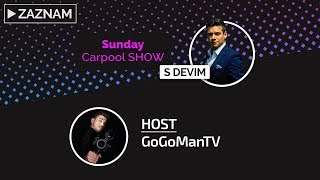 [Zaznam] Premierova IRL Sunday Carpool SHOW s Devim a GoGom