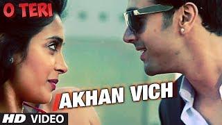 Akhan Vich Song O Teri | Pulkit Samrat, Bilal Amrohi, Sarah