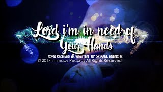 LORD I'M IN NEED OF YOUR HANDS   Dr Paul Enenche