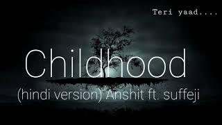 Childhood (Hindi Version) - Anshit Ft. Suffeji | Rauf & Faik