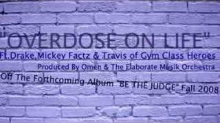 Overdose On Life Ft. Drake,Mickey Factz & Travis McCoy