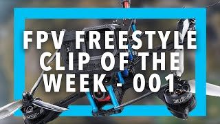 FPV Freestyle Clip of the Week Review - Episode 001