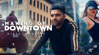 Making Of Downtown : Guru Randhawa | DirectorGifty | Bhushan Kumar | Vee