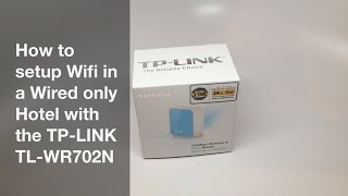 How to setup Wifi in a hotel with only a wired connection using a TP-LINK TL-WR702N travel router.