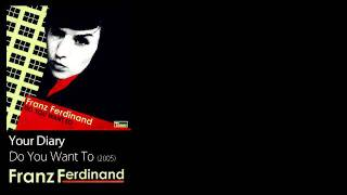 Your Diary - Do You Want To [2005] - Franz Ferdinand