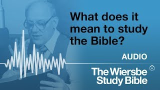Warren Wiersbe - 2018, What it means for him to study the Bible