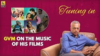 Gautham Vasudev Menon On The Music of His Films With Baradwaj Rangan | Tuning In