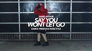James Arthur - Say you won't let go Dance   Ranz Kyle