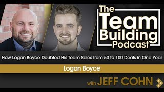 How Logan Boyce Doubled His Team Sales from 50 to 100 Deals in One Year