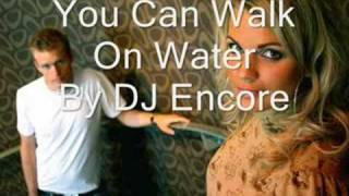 You Can Walk On Water by DJ Encore