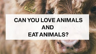 Can You Love Animals and Eat Them?