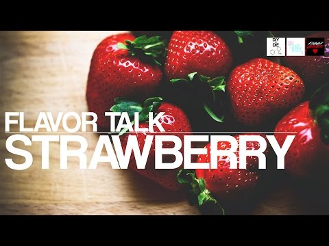 Video Flavor Talk: Strawberry (DIY Ejuice Tips)