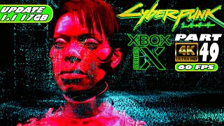 CYBERPUNK 2077 - PART49 | XBOX SERIES X | 4K/60 | UPDATE 1.1 | Gameplay Walkthrough