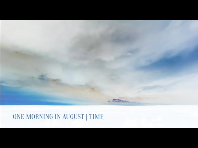 Time  - One Morning in August