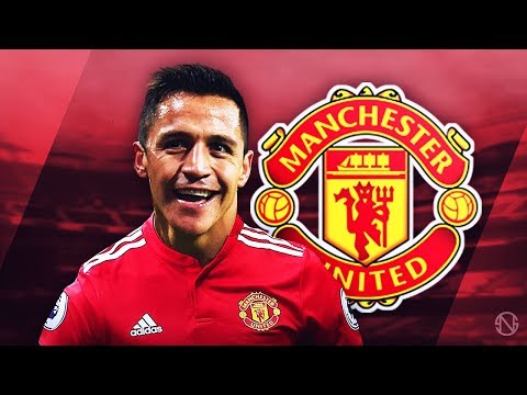 ALEXIS SANCHEZ - Welcome to Man United - Unreal Goals, Skills & Assists - 2017/2018 (HD)