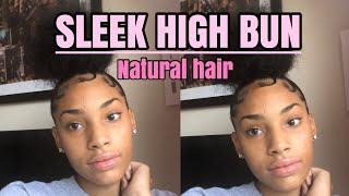 How To: Do A High Sleek Bun On Natural Hair + Edges😍