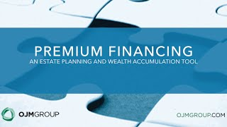 Premium Financing: An Estate Planning and Wealth Accumulation Tool