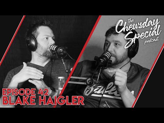 Blake Haigler | Chewsday Special 42