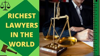 Top 10 Richest Lawyers in The World, 2020
