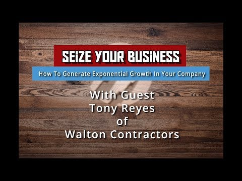 How to Generate Exponential Growth in Your Company - Seize Your Business (Guest Tony Reyes)