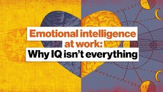 Emotional Intelligence At Work: Why IQ Isn't Everything