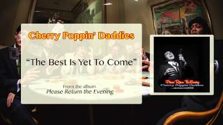Cherry Poppin' Daddies - The Best Is Yet To Come [Audio Only]