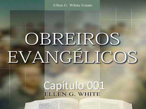 Obreiros Evangélicos - EGW - Capítulo 001 - Da Parte de Cristo