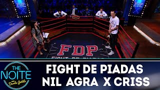 Fight De Piadas: Nil Agra X Criss Paiva Ep. 39 | The Noite (121218)