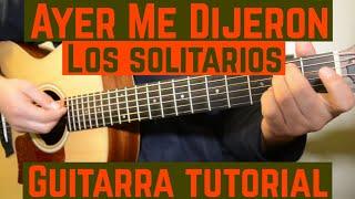 Ayer Me Dijeron - Tutorial de Guitarra ( Los Solitarios ) Para Principiantes