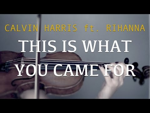 Calvin Harris ft. Rihanna - This Is What You Came For, for violin and piano (COVER)