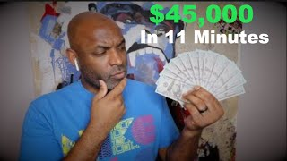 How I Made $45,000 In 11 Minutes!