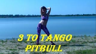 3 TO TANGO   PITBULL DANCE