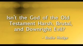Isn't the God of the Old Testament Harsh, Brutal, and Downright Evil?