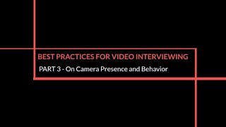 Best Practices for Video Interviewing: Part 3 (of 3) – On-Camera Presence and Behavior thumbnail image