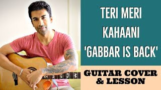 Teri Meri Kahaani | Gabbar Is Back | Arijit Singh | Guitar Cover + Lesson