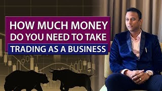 How much money is needed to take trading as a business?